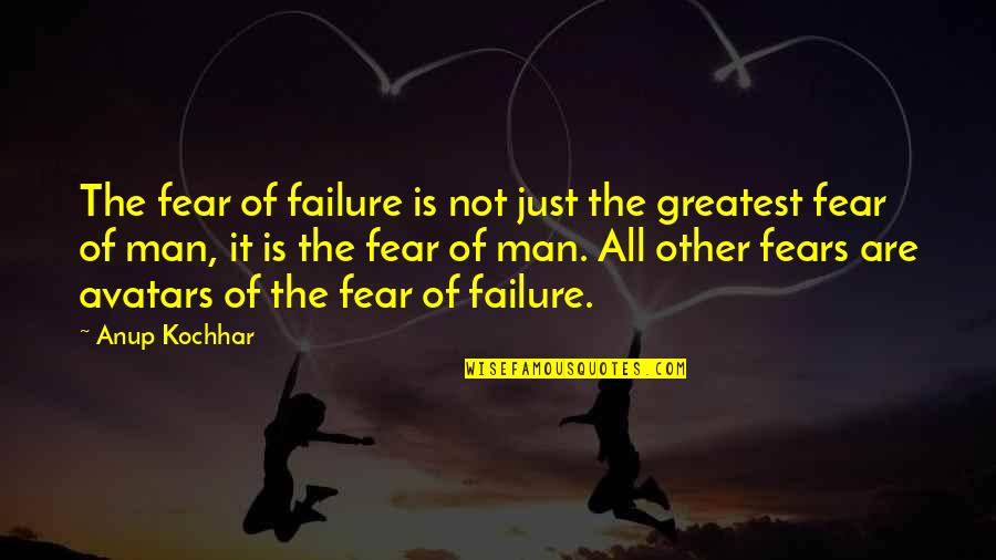 Fear Of The Other Quotes By Anup Kochhar: The fear of failure is not just the