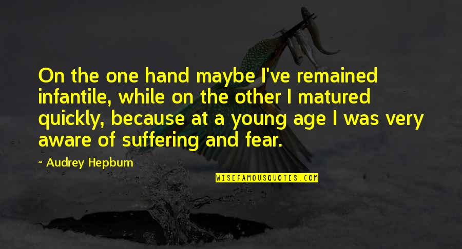 Fear Of The Other Quotes By Audrey Hepburn: On the one hand maybe I've remained infantile,