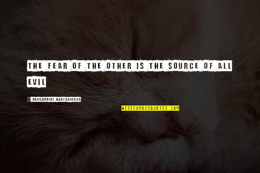 Fear Of The Other Quotes By Bangambiki Habyarimana: The fear of the other is the source