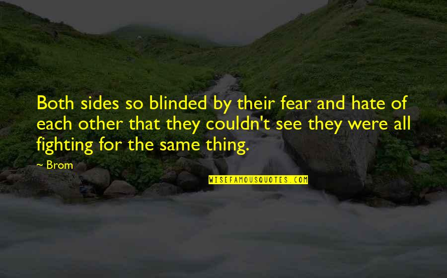 Fear Of The Other Quotes By Brom: Both sides so blinded by their fear and