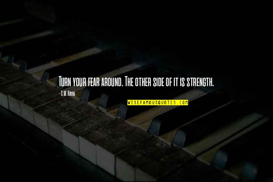 Fear Of The Other Quotes By C.M. Rayne: Turn your fear around. The other side of