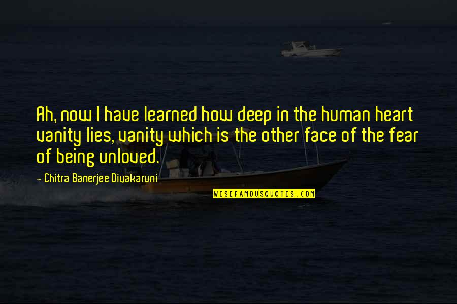 Fear Of The Other Quotes By Chitra Banerjee Divakaruni: Ah, now I have learned how deep in
