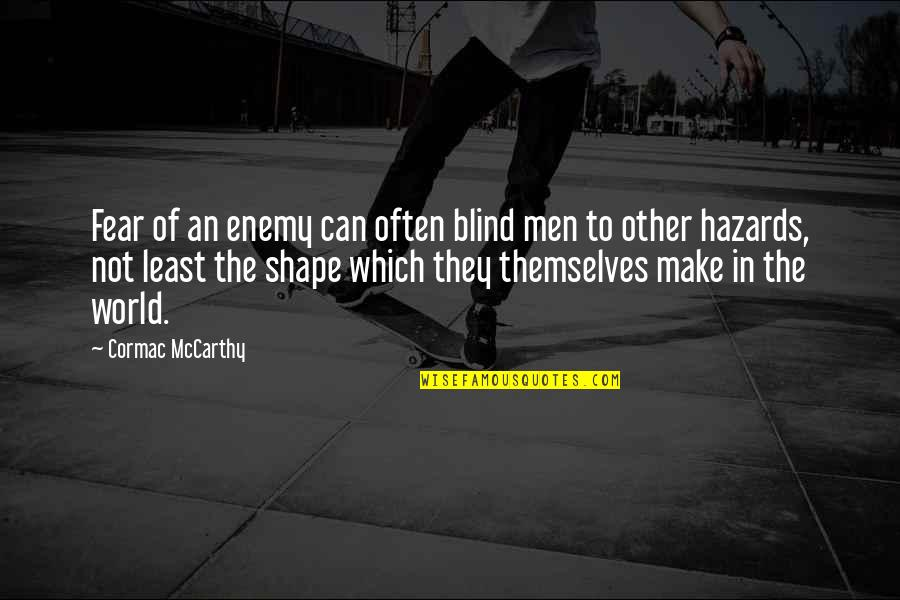 Fear Of The Other Quotes By Cormac McCarthy: Fear of an enemy can often blind men