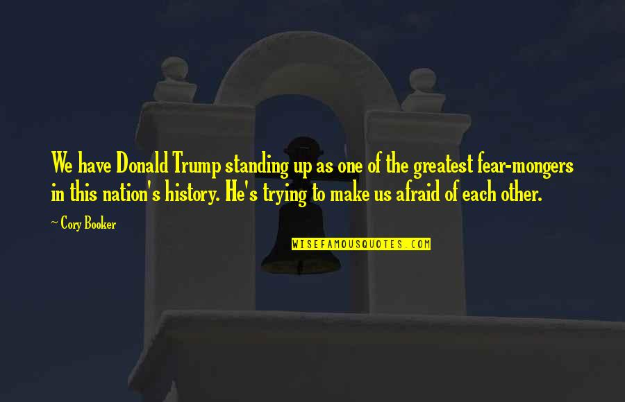 Fear Of The Other Quotes By Cory Booker: We have Donald Trump standing up as one