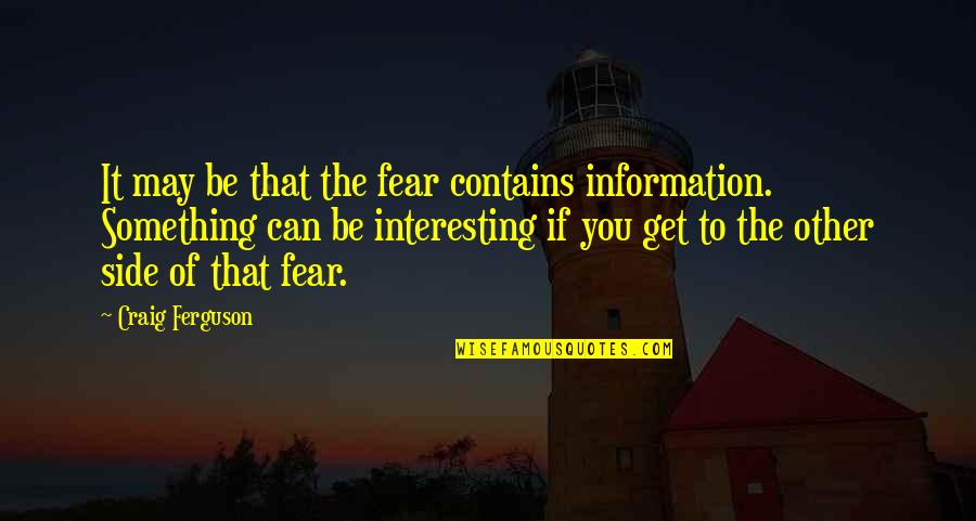 Fear Of The Other Quotes By Craig Ferguson: It may be that the fear contains information.