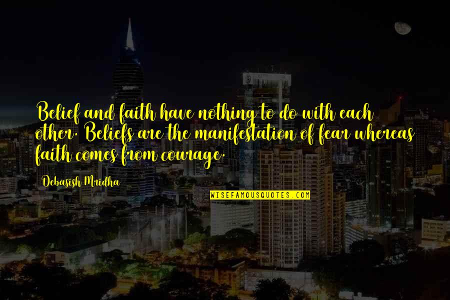 Fear Of The Other Quotes By Debasish Mridha: Belief and faith have nothing to do with