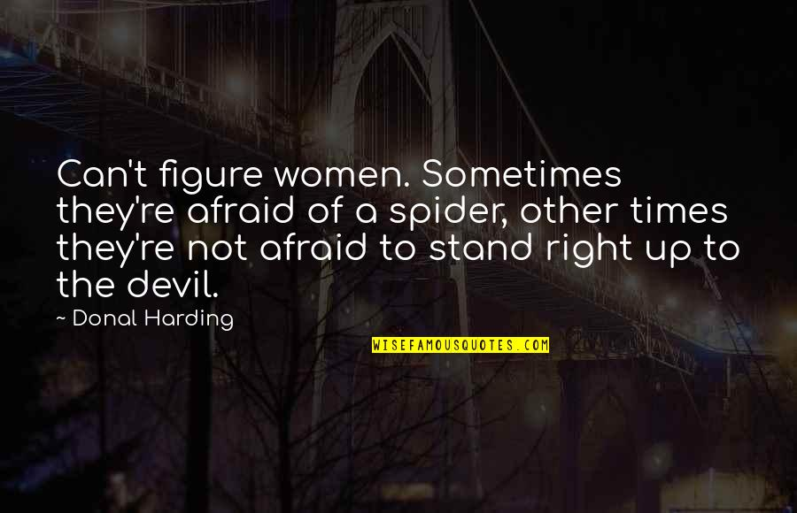 Fear Of The Other Quotes By Donal Harding: Can't figure women. Sometimes they're afraid of a