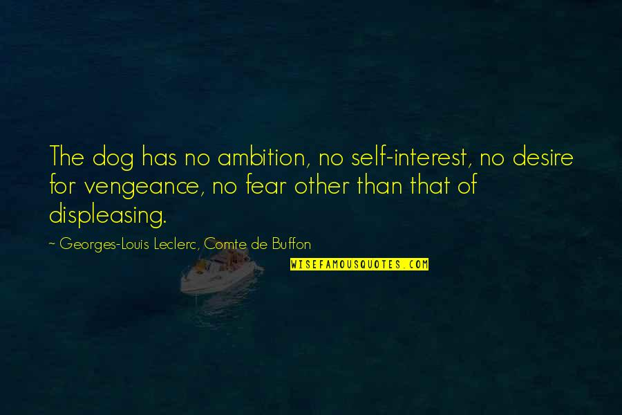 Fear Of The Other Quotes By Georges-Louis Leclerc, Comte De Buffon: The dog has no ambition, no self-interest, no