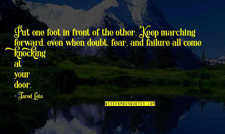 Fear Of The Other Quotes By Jared Leto: Put one foot in front of the other.