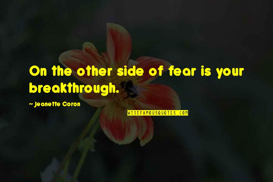 Fear Of The Other Quotes By Jeanette Coron: On the other side of fear is your