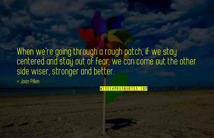 Fear Of The Other Quotes By Joan Pillen: When we're going through a rough patch, if