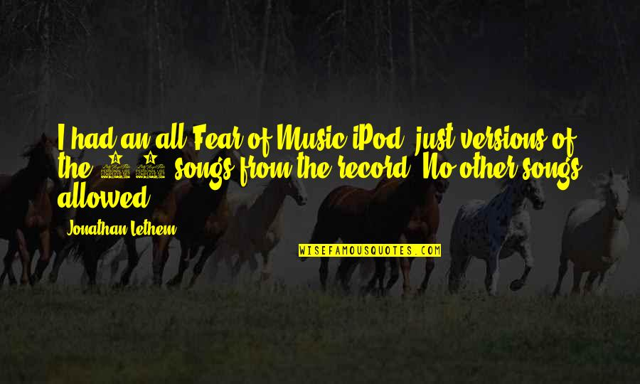 Fear Of The Other Quotes By Jonathan Lethem: I had an all-Fear of Music iPod, just