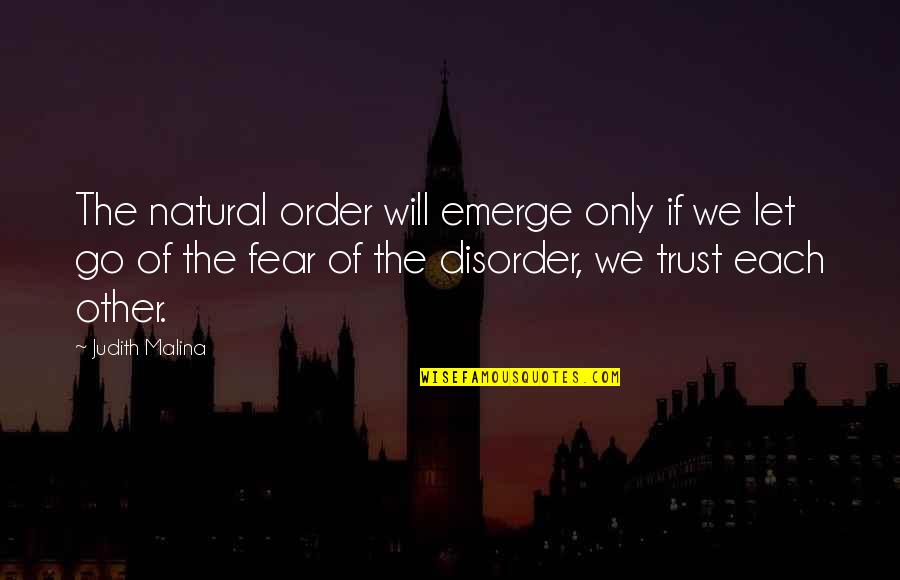 Fear Of The Other Quotes By Judith Malina: The natural order will emerge only if we