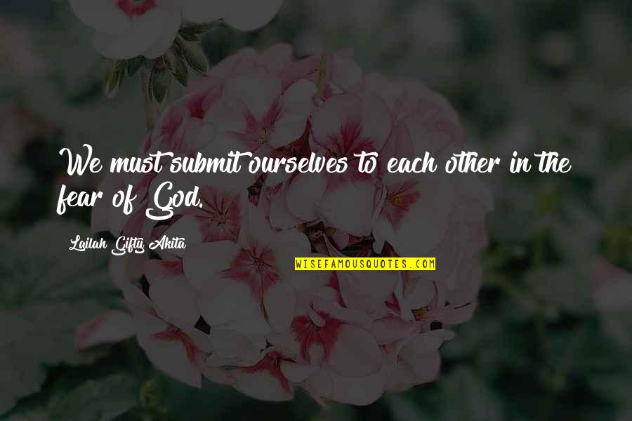 Fear Of The Other Quotes By Lailah Gifty Akita: We must submit ourselves to each other in