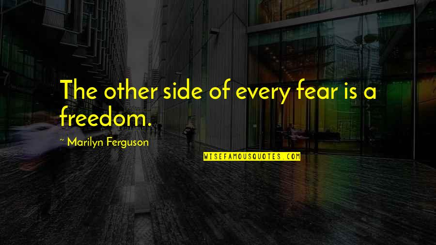 Fear Of The Other Quotes By Marilyn Ferguson: The other side of every fear is a