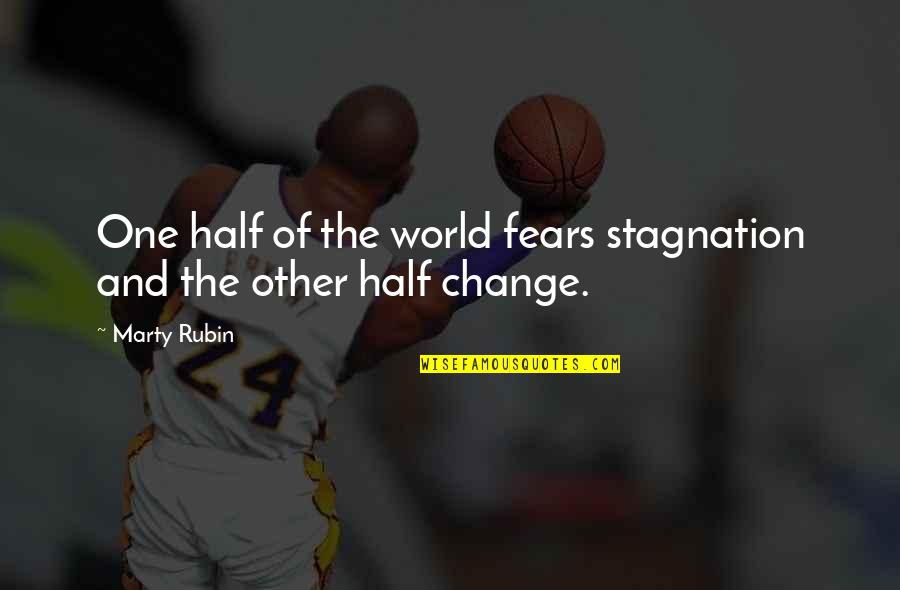 Fear Of The Other Quotes By Marty Rubin: One half of the world fears stagnation and