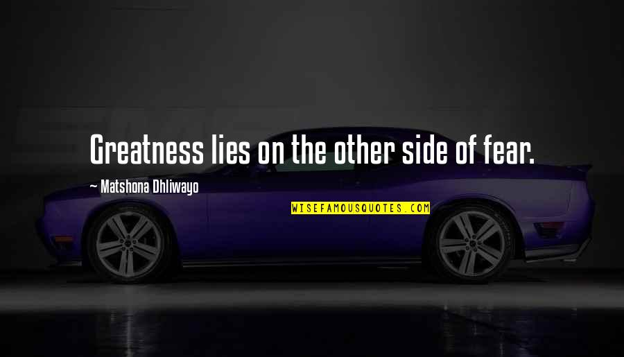 Fear Of The Other Quotes By Matshona Dhliwayo: Greatness lies on the other side of fear.