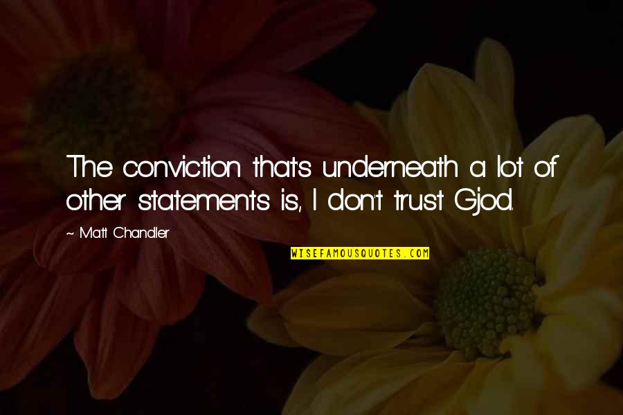 Fear Of The Other Quotes By Matt Chandler: The conviction that's underneath a lot of other