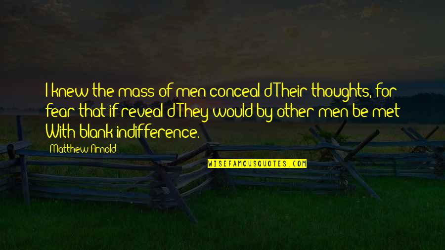 Fear Of The Other Quotes By Matthew Arnold: I knew the mass of men conceal'd Their