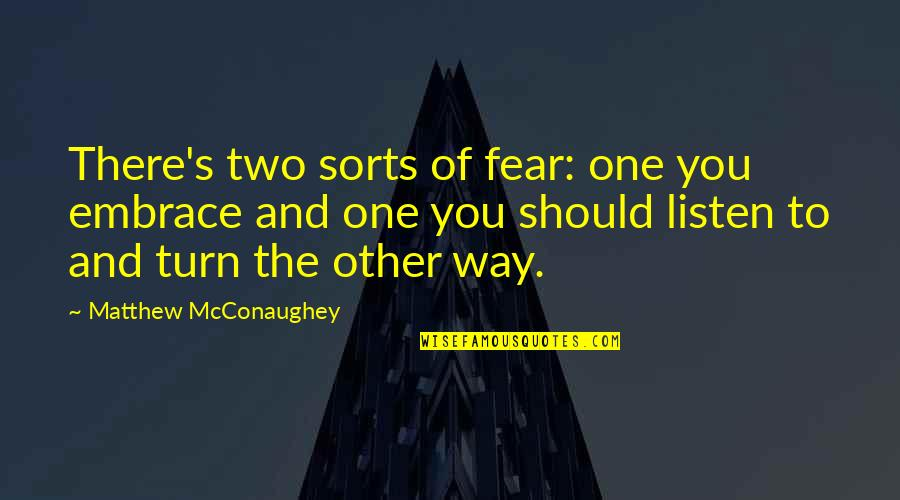 Fear Of The Other Quotes By Matthew McConaughey: There's two sorts of fear: one you embrace