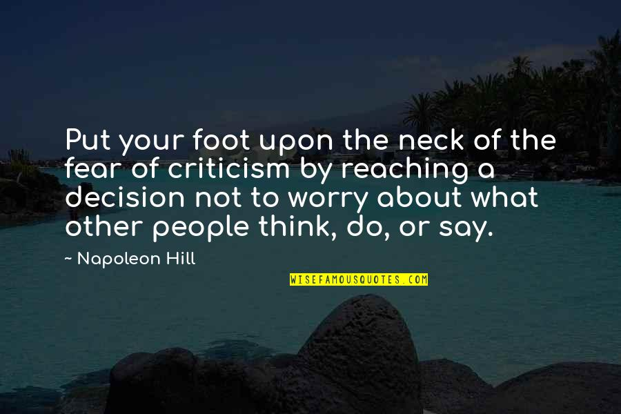 Fear Of The Other Quotes By Napoleon Hill: Put your foot upon the neck of the