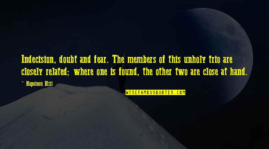 Fear Of The Other Quotes By Napoleon Hill: Indecision, doubt and fear. The members of this