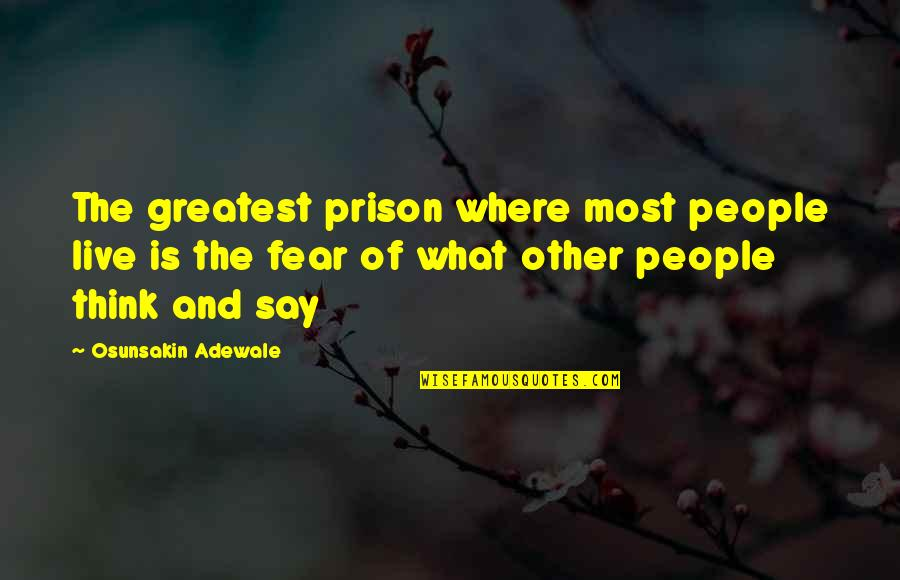 Fear Of The Other Quotes By Osunsakin Adewale: The greatest prison where most people live is