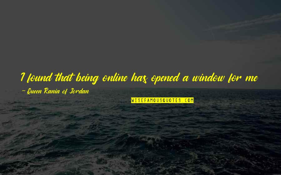 Fear Of The Other Quotes By Queen Rania Of Jordan: I found that being online has opened a