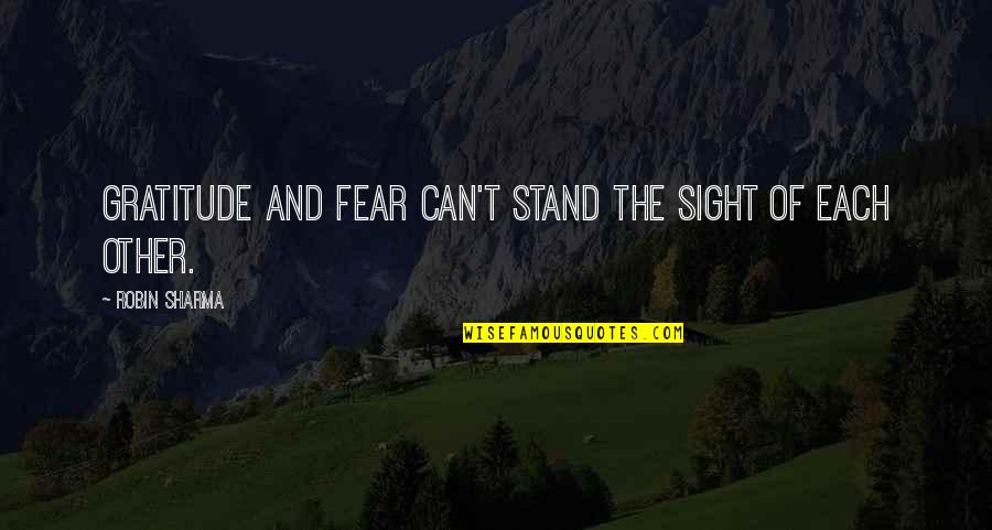 Fear Of The Other Quotes By Robin Sharma: Gratitude and fear can't stand the sight of