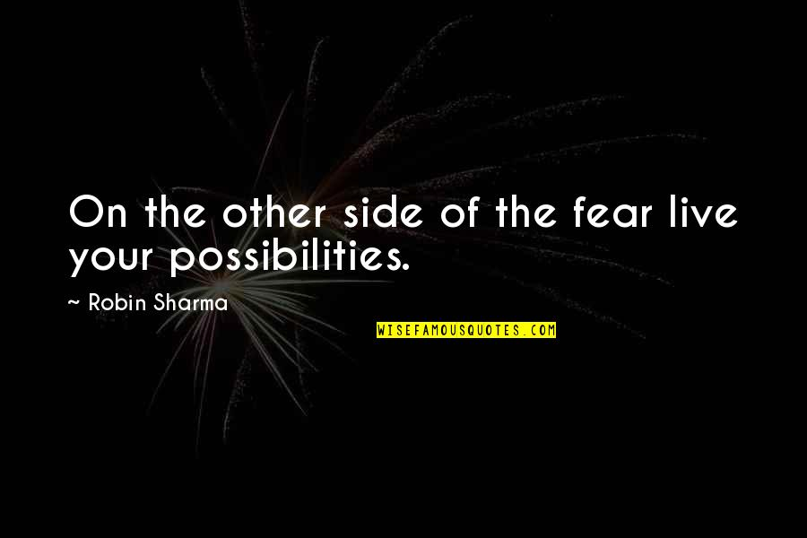 Fear Of The Other Quotes By Robin Sharma: On the other side of the fear live