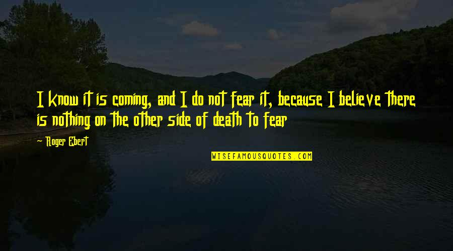 Fear Of The Other Quotes By Roger Ebert: I know it is coming, and I do