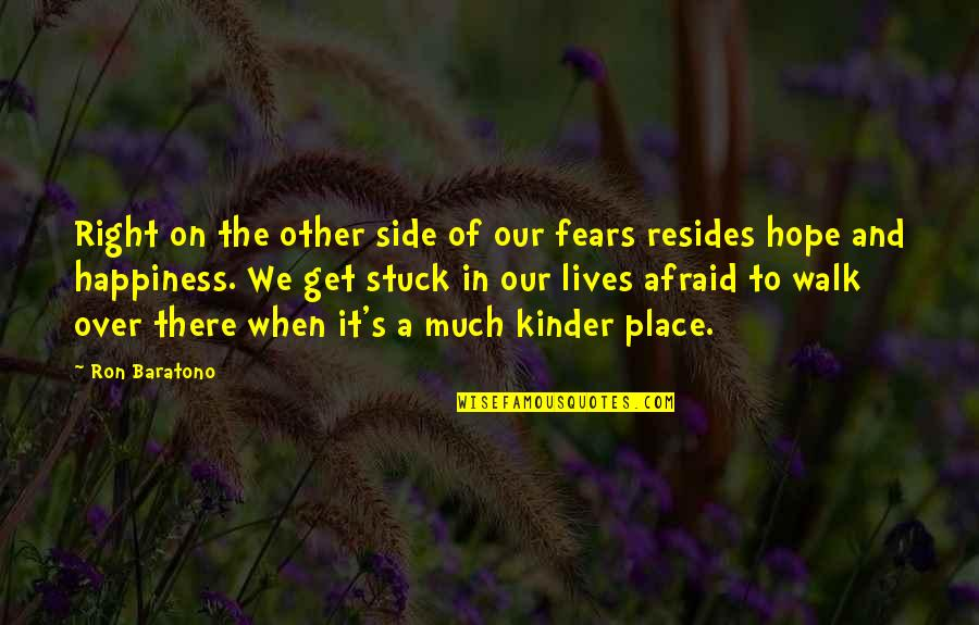 Fear Of The Other Quotes By Ron Baratono: Right on the other side of our fears
