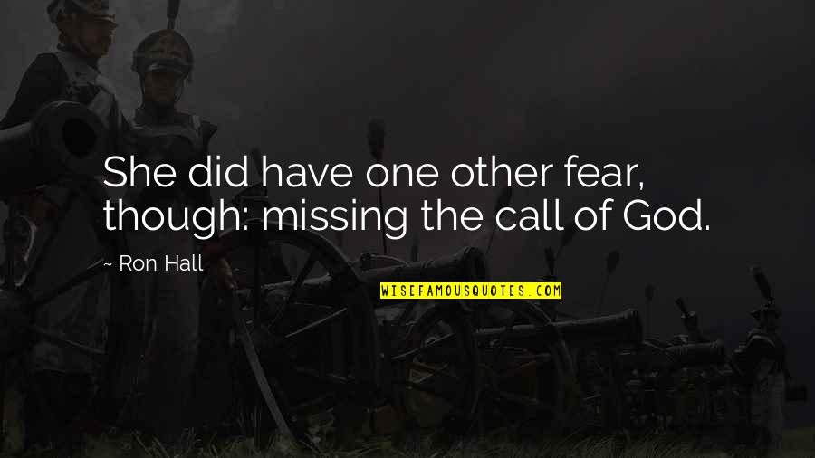 Fear Of The Other Quotes By Ron Hall: She did have one other fear, though: missing