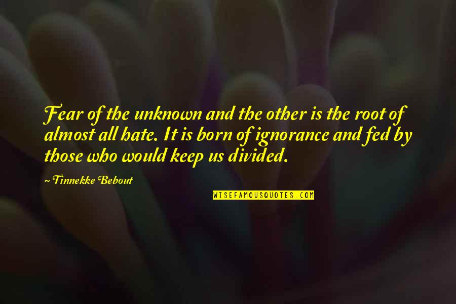 Fear Of The Other Quotes By Tinnekke Bebout: Fear of the unknown and the other is