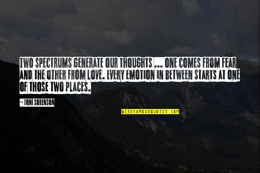 Fear Of The Other Quotes By Toni Sorenson: Two spectrums generate our thoughts ... one comes