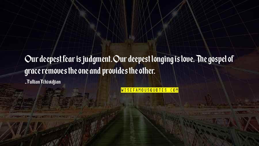 Fear Of The Other Quotes By Tullian Tchividjian: Our deepest fear is judgment. Our deepest longing