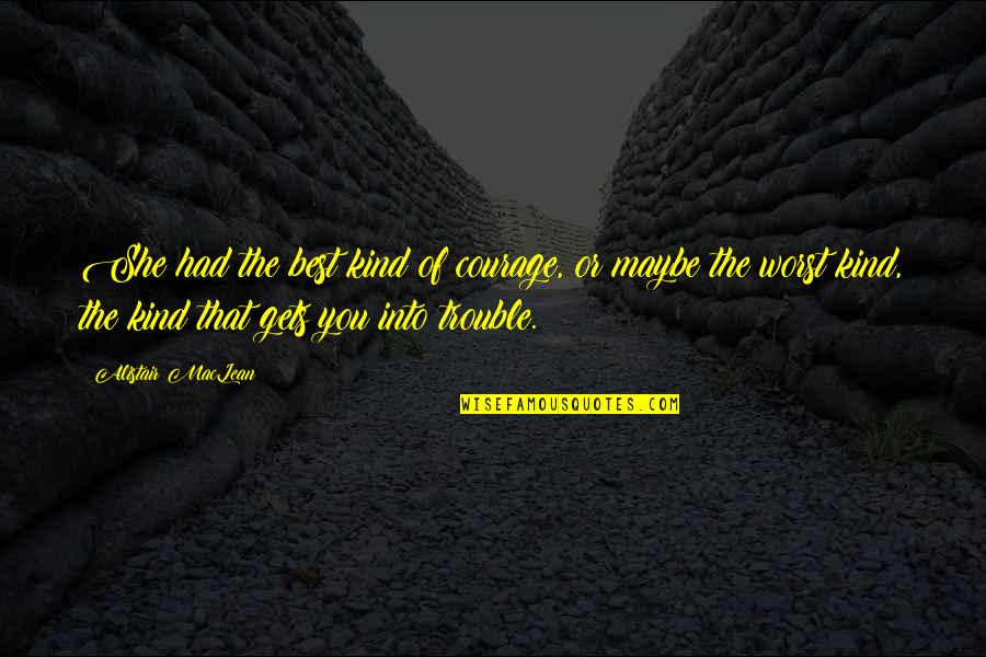 Fear Of The Truth Quotes By Alistair MacLean: She had the best kind of courage, or