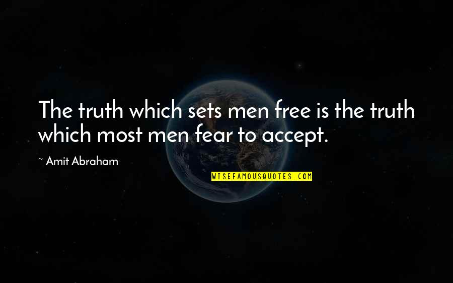 Fear Of The Truth Quotes By Amit Abraham: The truth which sets men free is the