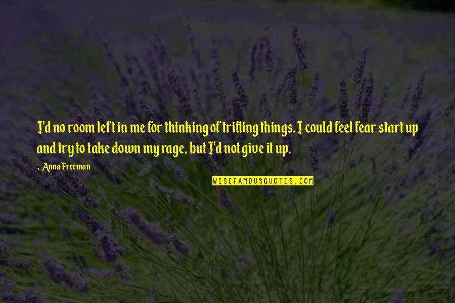 Fear Of The Truth Quotes By Anna Freeman: I'd no room left in me for thinking
