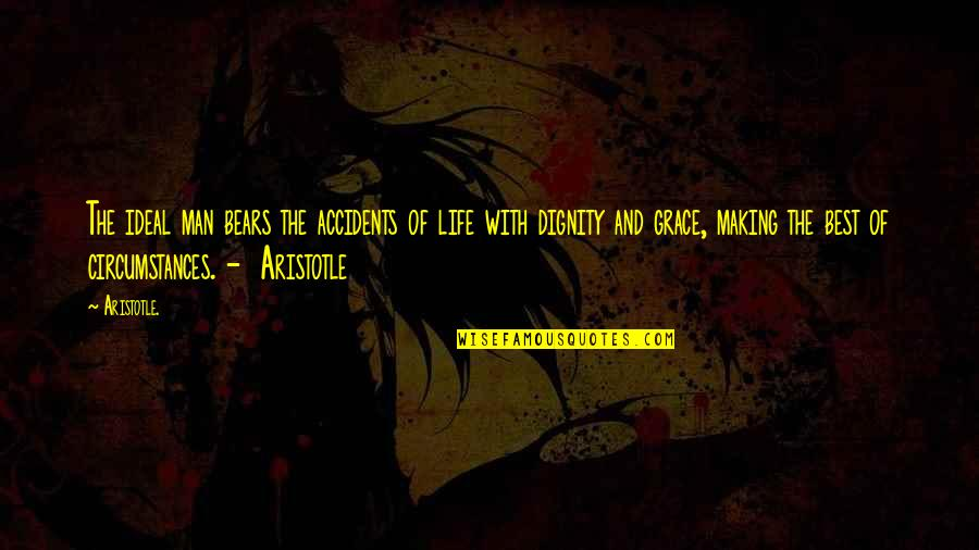 Fear Of The Truth Quotes By Aristotle.: The ideal man bears the accidents of life
