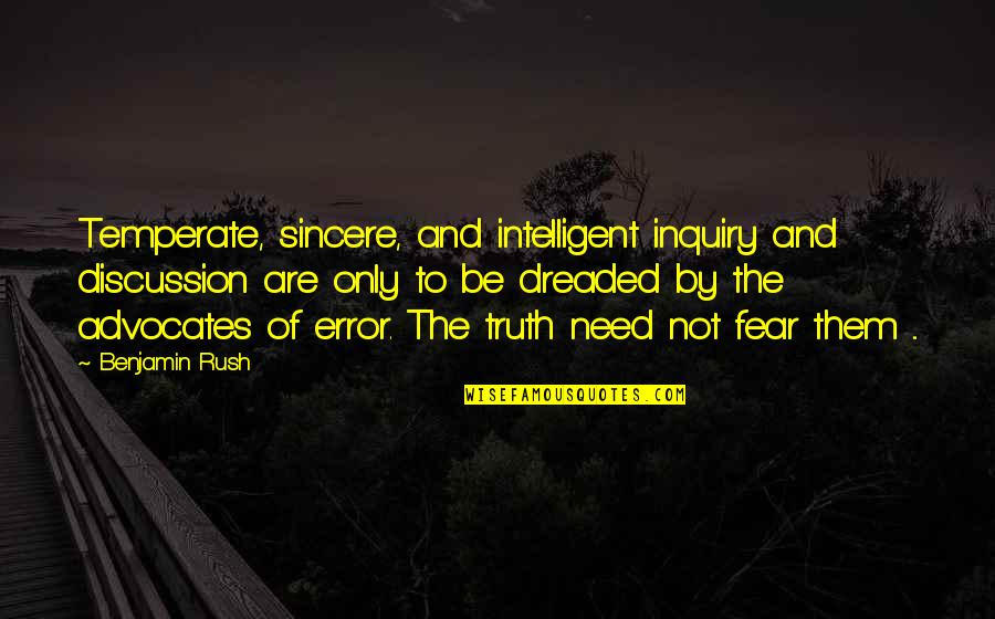 Fear Of The Truth Quotes By Benjamin Rush: Temperate, sincere, and intelligent inquiry and discussion are
