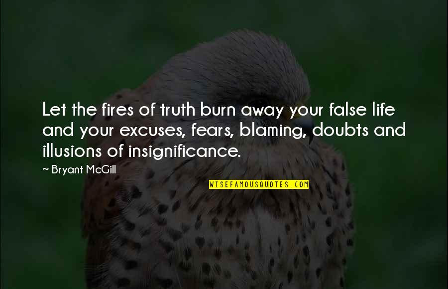 Fear Of The Truth Quotes By Bryant McGill: Let the fires of truth burn away your