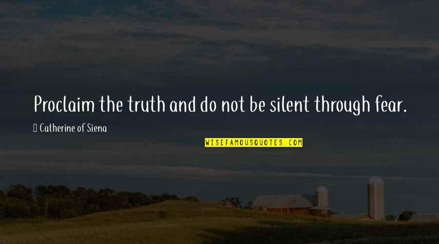 Fear Of The Truth Quotes By Catherine Of Siena: Proclaim the truth and do not be silent