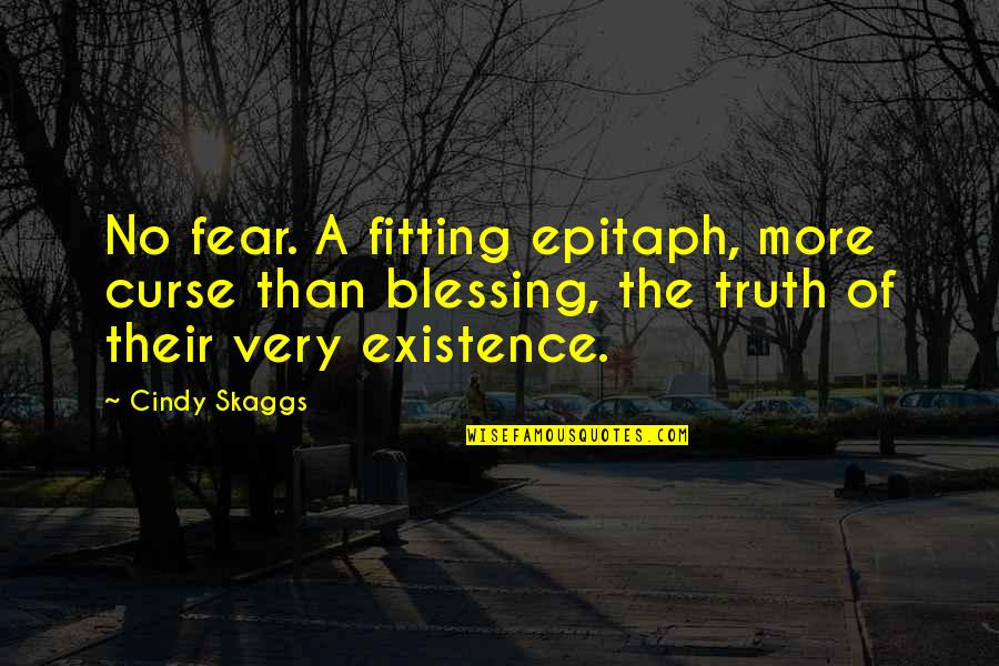 Fear Of The Truth Quotes By Cindy Skaggs: No fear. A fitting epitaph, more curse than