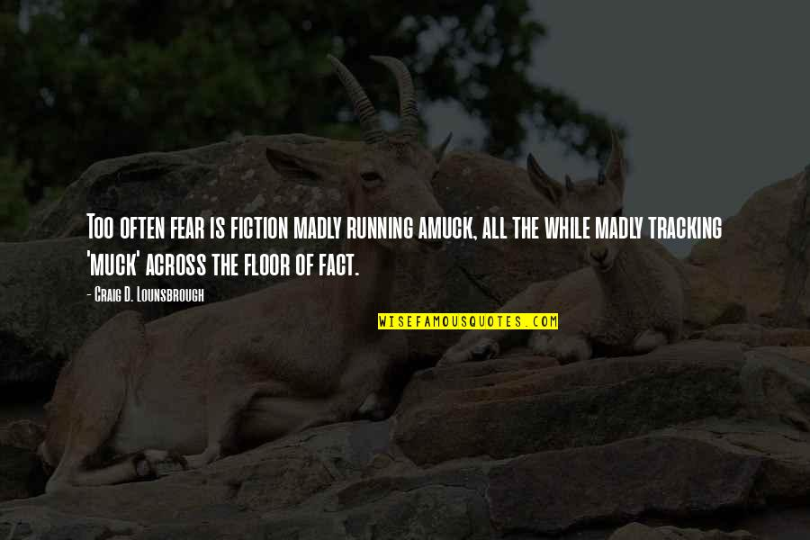 Fear Of The Truth Quotes By Craig D. Lounsbrough: Too often fear is fiction madly running amuck,