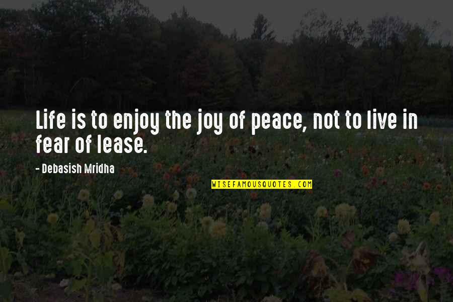Fear Of The Truth Quotes By Debasish Mridha: Life is to enjoy the joy of peace,