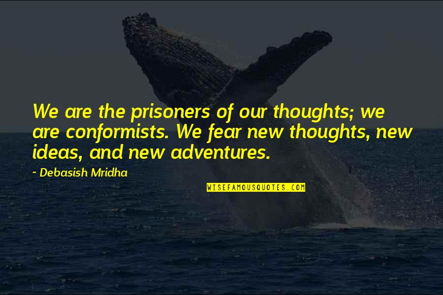 Fear Of The Truth Quotes By Debasish Mridha: We are the prisoners of our thoughts; we