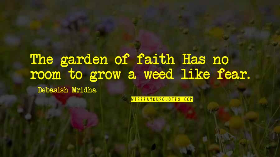 Fear Of The Truth Quotes By Debasish Mridha: The garden of faith Has no room to