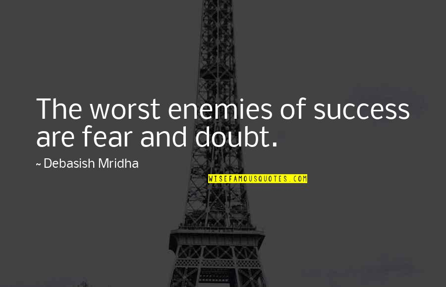 Fear Of The Truth Quotes By Debasish Mridha: The worst enemies of success are fear and