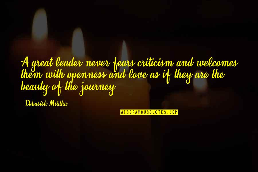 Fear Of The Truth Quotes By Debasish Mridha: A great leader never fears criticism and welcomes
